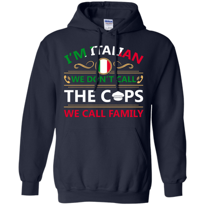 I'm Italian We Don't Call The Cops We Call Family T-Shirt & Hoodie | Teecentury.com