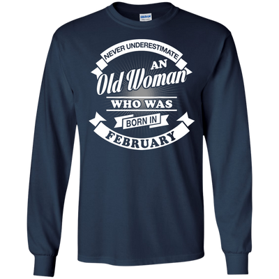 Never Underestimate An Old Woman Who Was Born In February T-Shirt & Hoodie | Teecentury.com