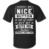 Sorry My Nice Button Is Out Of Order T-Shirt & Hoodie | Teecentury.com