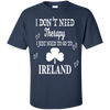 I JUST NEED TO GO TO IRELAND T-Shirt & Hoodie | Teecentury.com