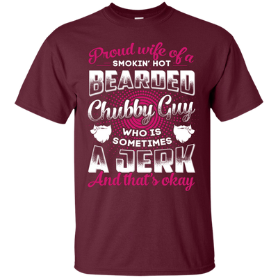 Proud Wife Of A Smokin' Hot Bearded Chubby Guy T-Shirt & Hoodie | Teecentury.com