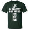 I May Not Be Perfect But Jesus Thinks I'm To Die For T-Shirt & Hoodie | Teecentury.com
