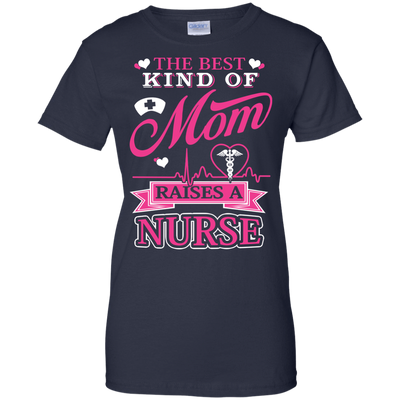 The Best Kind Of Mom Raises A Nurse T-Shirt & Hoodie | Teecentury.com