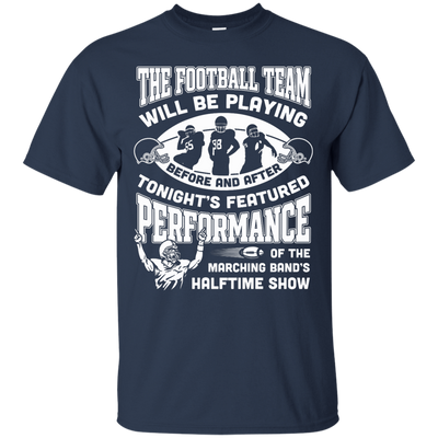 The Football Team Will Be Playing Before And After T-Shirt & Hoodie | Teecentury.com