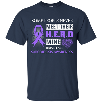 Sarcoidosis Awareness Some People Never Meet Hero T-Shirt & Hoodie | Teecentury.com