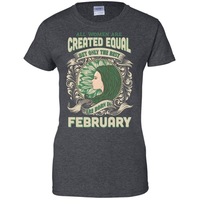 All Women Are Created Equal The Best Born In FEBRUARY T-Shirt & Hoodie | Teecentury.com