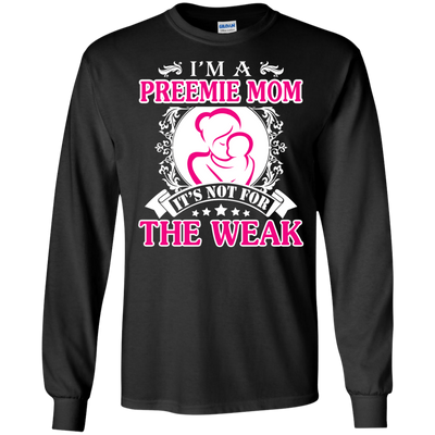 I'm A Preemie Mom. It's Not For The Weak T-Shirt & Hoodie | Teecentury.com