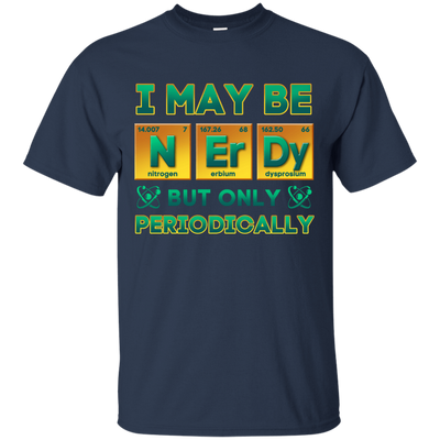 I May Be Nerdy But Only Periodically T-Shirt & Hoodie | Teecentury.com