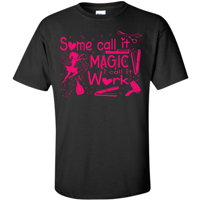 Some Call It Magic, I call It Work T-Shirt & Hoodie | Teecentury.com