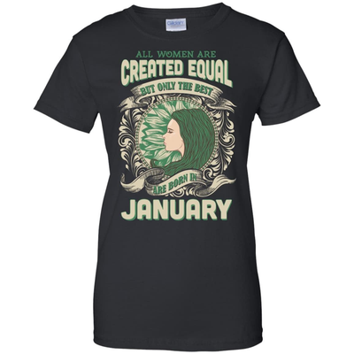 All Women Are Created Equal The Best Born In JANUARY T-Shirt & Hoodie | Teecentury.com