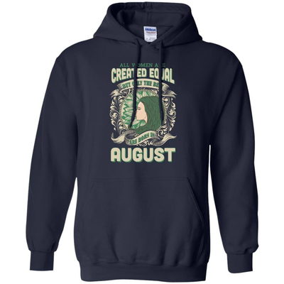 All Women Are Created Equal The Best Born In AUGUST T-Shirt & Hoodie | Teecentury.com