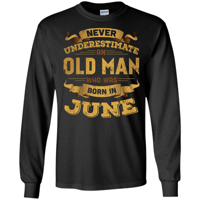 Never Underestimate An Old Man Who Was Born In June T-Shirt & Hoodie | Teecentury.com
