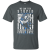 WE CANT FIX STUPID But We Can Give It A Court Date T-Shirt & Hoodie | Teecentury.com