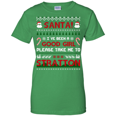 Santa I've Been A Good Girl Please Take Me To Stratton T-Shirt & Hoodie | Teecentury.com