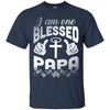 I Am One Blessed Papa T-Shirt & Hoodie | Teecentury.com