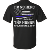 Police I'm No Hero But I Had The Honor Of Knowing A Few T-Shirt & Hoodie | Teecentury.com