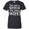 I'm Not A Witch I'm Your Wife T-Shirt & Hoodie | Teecentury.com