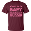 Get In Baby We're Going Muddin T-Shirt & Hoodie | Teecentury.com