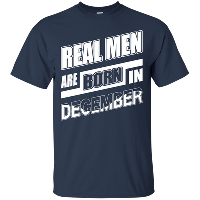 Real Men Are Born In December T-Shirt & Hoodie | Teecentury.com