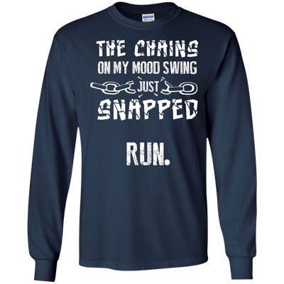 The Chains On My Mood Swing Just Snapped Run T-Shirt & Hoodie | Teecentury.com