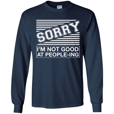 Sorry I'm Not Good At People-ing T-Shirt & Hoodie | Teecentury.com