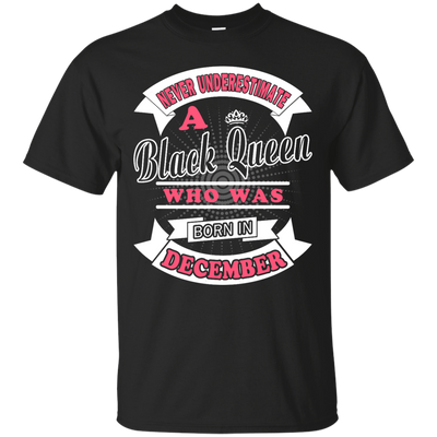 Never Underestimate A Black Queen Who Was Born In December T-Shirt & Hoodie | Teecentury.com