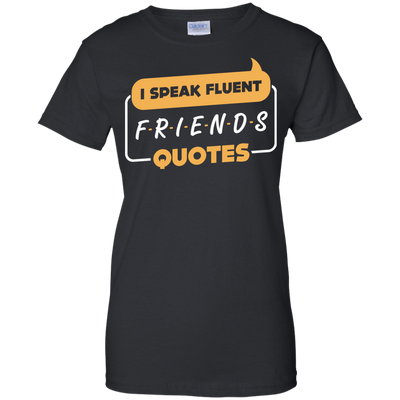 I Speak Fluent Friends Quotes T-Shirt & Hoodie | Teecentury.com
