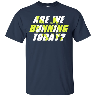 ARE WE RUNNING TODAY T-Shirt & Hoodie | Teecentury.com