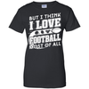 But I Think I Love Football Most Of All T-Shirt & Hoodie | Teecentury.com