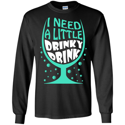 I Need A Little Drinky Drink T-Shirt & Hoodie | Teecentury.com