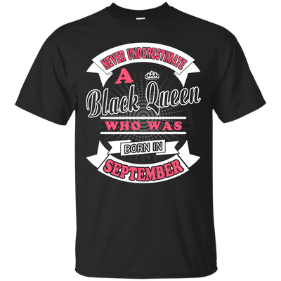 Never Underestimate A Black Queen Who Was Born In September T-Shirt & Hoodie | Teecentury.com