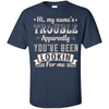 Hi, My Name's Trouble Apparently You've Been Looking For Me T-Shirt & Hoodie | Teecentury.com