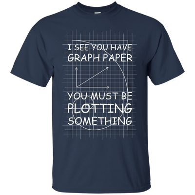 I See You Have Graph Paper T-Shirt & Hoodie | Teecentury.com