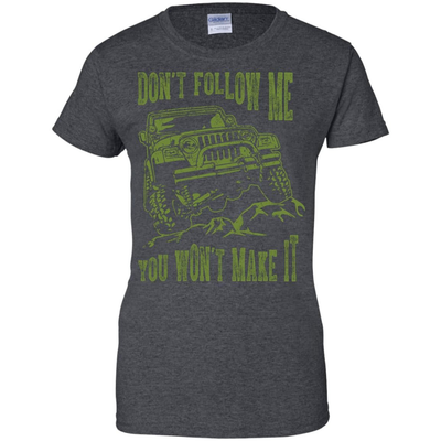 Don't Follow Me You Won't Make It Army Jeep T Shirt T-Shirt & Hoodie | Teecentury.com