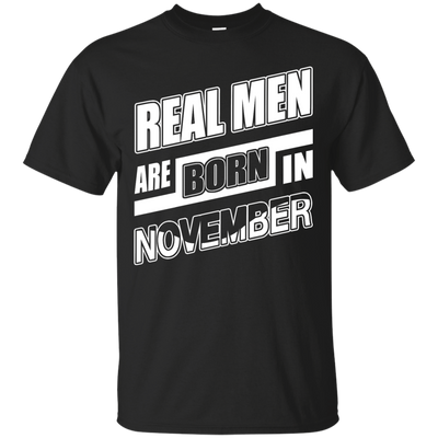 Real Men Are Born In November T-Shirt & Hoodie | Teecentury.com