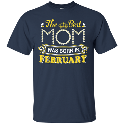 The Best Mom Was Born In February T-Shirt & Hoodie | Teecentury.com