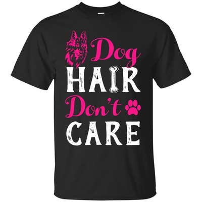 Dog Hair Don't Care T-Shirt & Hoodie | Teecentury.com