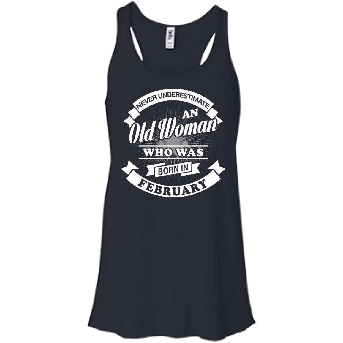ea6f5b01a Never Underestimate An Old Woman Who Was Born In February Shirt ...