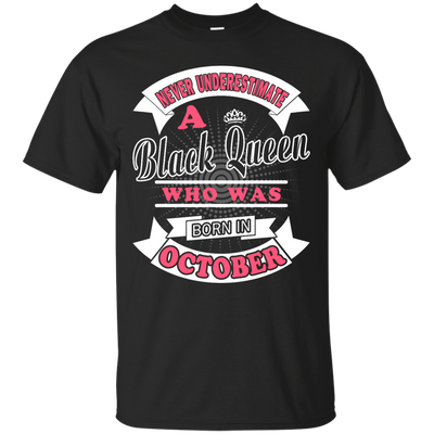 Never Underestimate A Black Queen Who Was Born In October T-Shirt & Hoodie | Teecentury.com