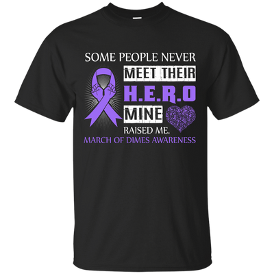 March Of Dimes Awareness Some People Never Meet Hero T-Shirt & Hoodie | Teecentury.com