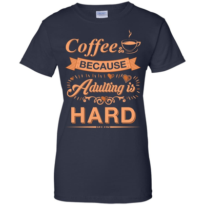 Coffee Because Adulting Is Hard T-Shirt & Hoodie | Teecentury.com