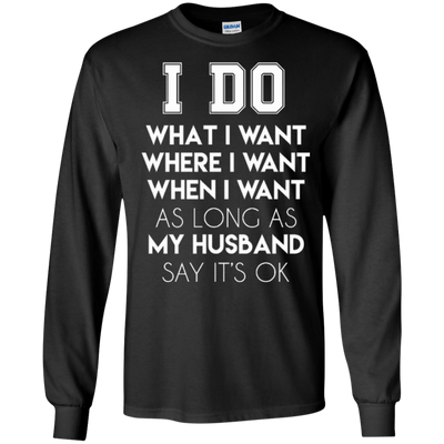 I Do What I Want As Long As My Husband Say It's Ok T-Shirt & Hoodie | Teecentury.com