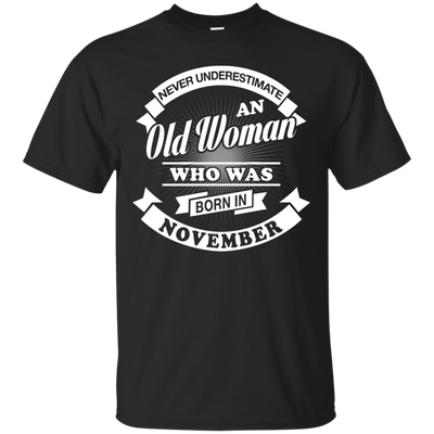Never Underestimate An Old Woman Who Was Born In November T-Shirt & Hoodie | Teecentury.com