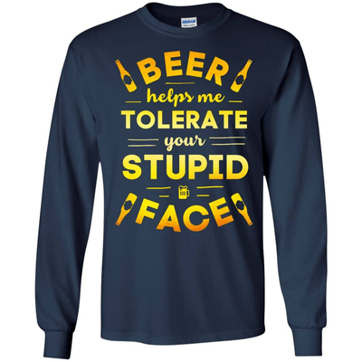 Beer Helps Me Tolerate Your Stupid Face T-Shirt & Hoodie | Teecentury.com
