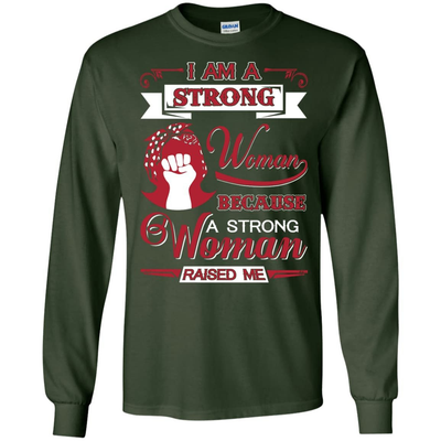 I Am A Strong Woman Because A Strong Woman Raised Me T-Shirt & Hoodie | Teecentury.com