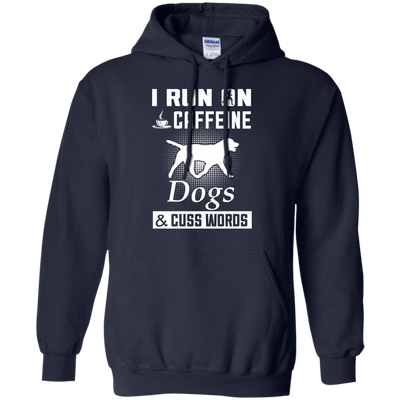 I Run On Caffeine Dogs And Cuss Words T-Shirt & Hoodie | Teecentury.com