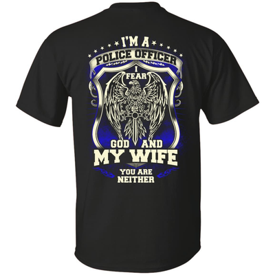 I Am Police Officer I Fear God And My Wife Not You T-Shirt & Hoodie | Teecentury.com