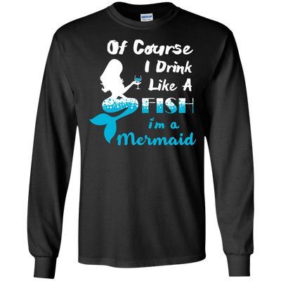 Of Course I Drink Like A Fish I'm Mermaid T-Shirt & Hoodie | Teecentury.com