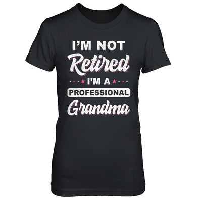 I'm Not Retired A Professional Grandma Mother Day Gift T-Shirt & Hoodie | Teecentury.com