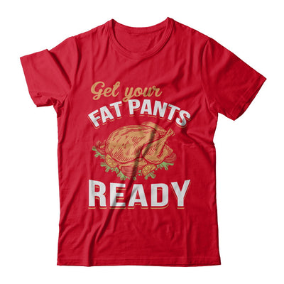 Get Your Fat Pants Ready Funny Thanksgiving T-Shirt & Sweatshirt | Teecentury.com